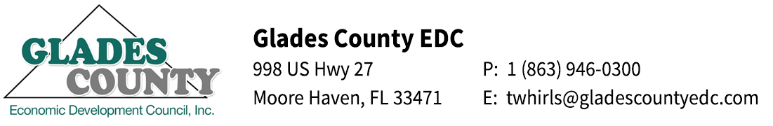 Glades County EDC | 998 US Hwy 27 Moore Haven, FL 33471 | 1 (863) 946-0300 | twhirls@gladescountyedc.com